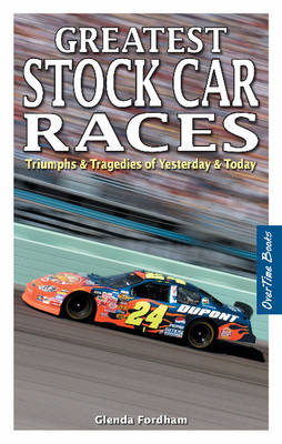 Greatest Stock Car Races: Triumphs & Tragedies of Yesterday & Today (Paperback)