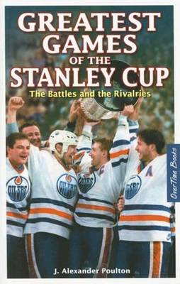 Greatest Games of the Stanley Cup: The Battles and the Rivalries (Paperback)