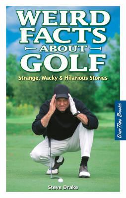 Weird Facts about Golf: Strange, Wacky & Hilarious Stories (Paperback)