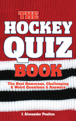 Hockey Quiz Book, The: The Best Humorous, Challenging & Weird Questions & Answers (Paperback)
