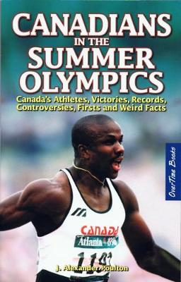 Canadians in the Summer Olympics: Canadaas Athletes, Victories, Records, Controversies, Firsts and Weird Facts (Paperback)
