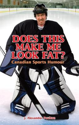 Does This Make Me Look Fat?: Canadian Sports Humour (Paperback)