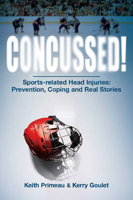 Concussed!: Sport-related Head Inuries: Prevention, Coping and Real Stories (Paperback)