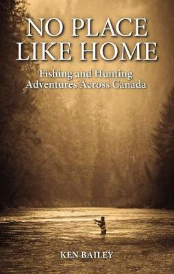 No Place Like Home: Fishing & Hunting Stories from the Field (Paperback)