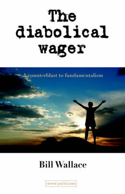 The Diabolical Wager: A Counterblast to Fundamentalism (Paperback)