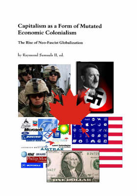 Capitalism as a Form of Mutated Economic Colonialism: The Rise of Neo-fascist Globalization (Paperback)