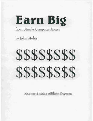 Earn Big from Simple Internet Computer Access: Revenue Sharing Affiliate Programs (Paperback)