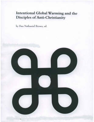 Intentional Global Warming and the Disciples of Anti-Christianity (Paperback)