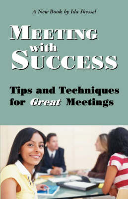 Meeting with Success: Tips and Techniques for Great Meetings (Paperback)