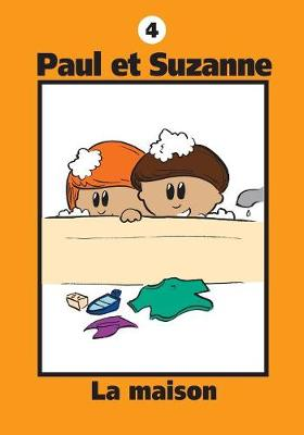Paul Et Suzanne - La Maison - Collection Paul Et Suzanne 4 (Paperback)