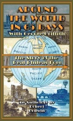 Around the World in 65 Days: The Journal of the Real Phileas Fogg - From Jules Verne to Tranquility Base (Paperback)