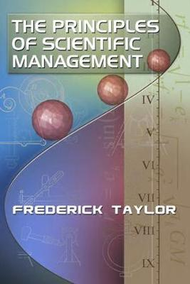 The Principles of Scientific Management, by Frederick Taylor (Paperback)