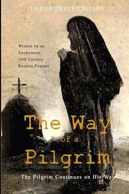 The Way of a Pilgrim and the Pilgrim Continues on His Way: Large Print Edition (Paperback)