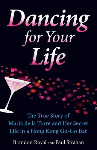 Dancing for Your Life: The True Story of Maria de la Torre and Her Secret Life in a Hong Kong Go-Go Bar (Paperback)