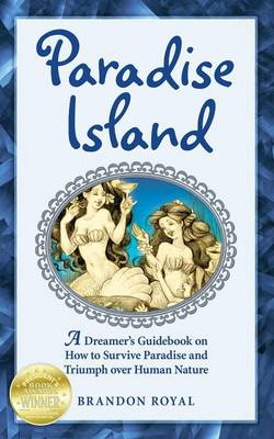 Paradise Island: A Dreamer's Guide to the Life Lessons We Learn from Our Own Human Nature (Paperback)
