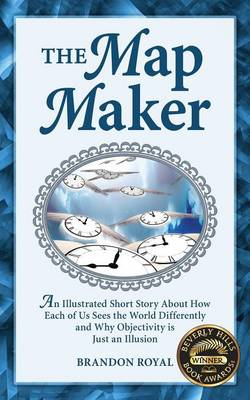 The Map Maker: An Illustrated Short Story About How Each of Us Sees the World Differently and Why Objectivity is Just an Illusion (Paperback)