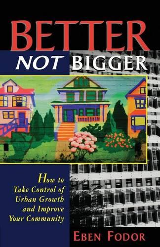 Better NOT Bigger: How to Take Control of Urban Growth and Improve your Community (Paperback)