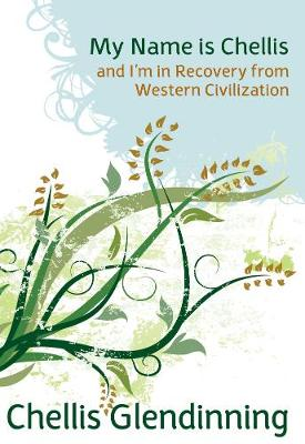 My Name is Chellis and I'm in Recovery from Western Civilization (Paperback)