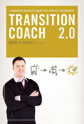 Transition Coach 2.0: A Canadian Dentist's Guide to a Perfect Retirement (Paperback)