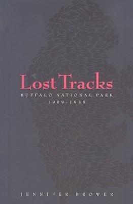 Lost Tracks: Buffalo National Park, 1909-1939 (Paperback)