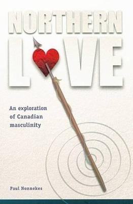 Northern Love: An Exploration of Canadian Masculinity - Cultural Dialectics (Paperback)