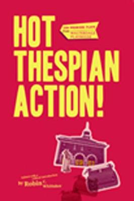 Hot Thespian Action!: Ten Premiere Plays from Walterdale Playhouse - Canadian Plays (Paperback)