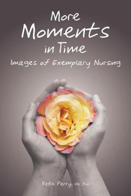 More Moments in Time: Images of Exemplary Nursing (Paperback)