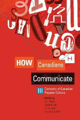 How Canadians Communicate III: Contexts of Canadian Popular Culture - How Canadians Communicate (Paperback)