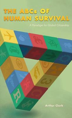 The ABCs of Human Survival: A Paradigm for Global Citizenship (Paperback)