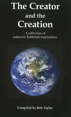 Creator & the Creation: A Collection of Authentic Kabbalah Inspirations (Paperback)