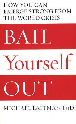 Bail Yourself Out: How You Can Emerge Strong From the World Crisis (Paperback)