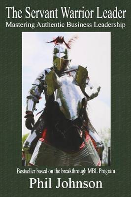 The Servant Warrior Leader: Mastering Authentic Business Leadership (Paperback)