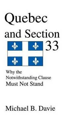 Quebec and Section 33: Why the Notwithstanding Clause Must Not Stand (Hardback)