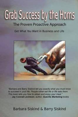 Grab Success by the Horns: The Proven Proactive Approach -- Get What You Want in Business & Life (Paperback)
