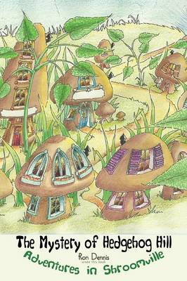 The Mystery of Hedgehog Hill: Adventures in Shroomville (Paperback)