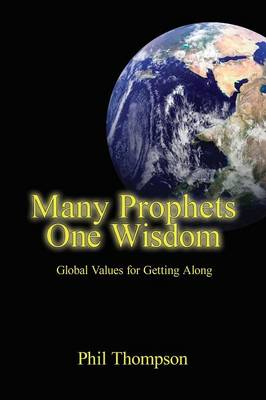 Many Prophets, One Wisdom: Global Values for Getting Along (Paperback)