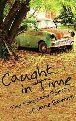 Caught in Time: Songs & Poetry (Hardback)