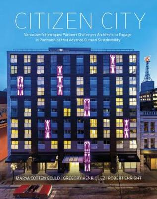 Citizen City: Vancouver's Henriquez Partners Challenges Architects to Engage in Partnerships that Advance Cultural Sustainability (Paperback)