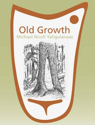 Old Growth: Michael Nicoll Yahgulanaas (Paperback)