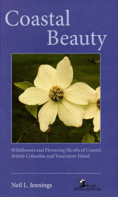 Coastal Beauty: Wildflowers and Flowering Shrubs of Coastal BC and Vancouver Island (Paperback)