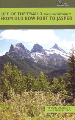 Life of the Trail 3: The Historic Route from Old Bow Fort to Jasper (Paperback)