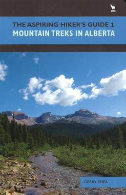 The Aspiring Hiker's Guide 1: Mountain Treks in Alberta (Paperback)