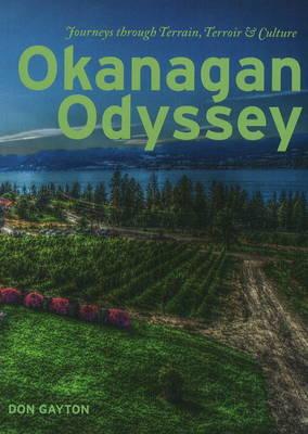 Okanagan Odyssey: Journeys through Terrain, Terroir and Culture (Paperback)