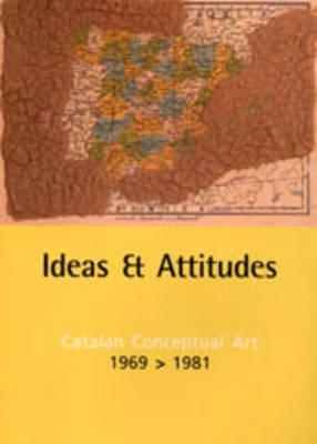Ideas and Attitudes: Catalan Conceptual Art, 1969-1981 (Paperback)