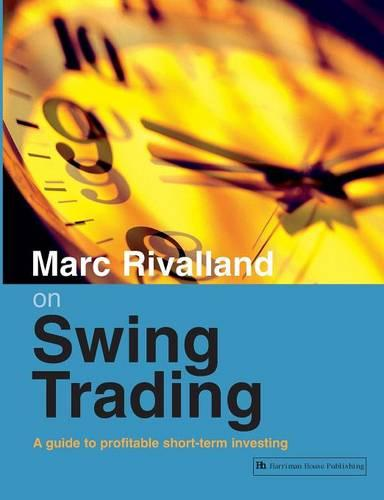 Marc Rivalland on Swing Trading: A Guide to Profitable Short-Term Investing (Paperback)