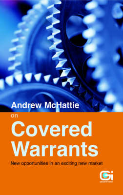 Andrew McHattie on Covered Warrants: New Opportunities in an Exciting New Market (Paperback)