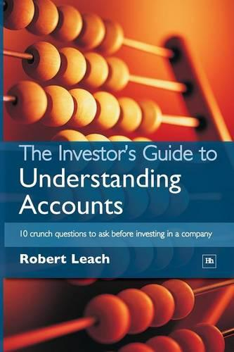 The Investor's Guide to Understanding Accounts: 10 Crunch Questions to Ask Before Investing in a Company (Paperback)