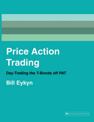 Price Action Trading: Day-trading the T-bonds Off PAT (Paperback)