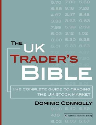 The UK Trader's Bible: The Complete Guide to Trading the UK Stock Market (Paperback)