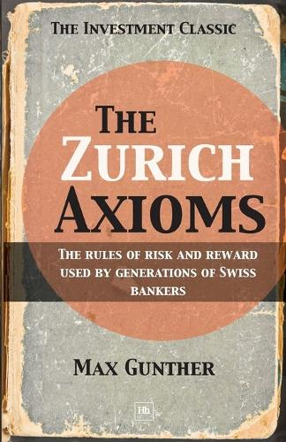 The Zurich Axioms: The rules of risk and reward used by generations of Swiss bankers (Paperback)